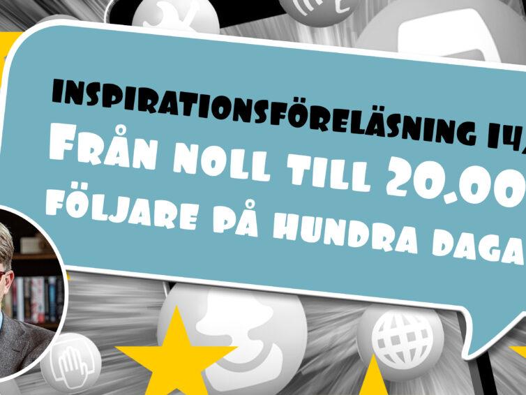 """Inspirationsföreläsning """"Från noll till 20.000 följare på hundra dagar"""" med Per Grankvist"""